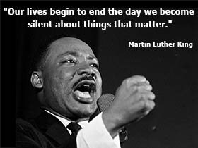Our Lives begin to the day we become silent about things that matter